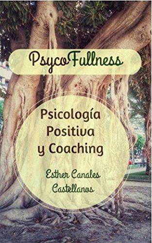 PsycoFullness, Psicología Positiva y Coaching.: Para una vida plena. (Spanish Edition)
