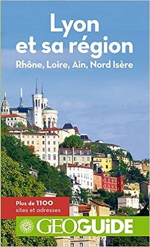 En ligne téléchargement gratuit Lyon et sa région: Rhône, Loire, Ain, Nord Isère pdf, epub