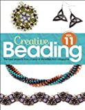Creative Beading Vol. 11: The best projects from a year of Bead&Button magazine