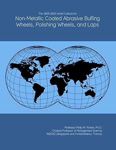 The 2020-2025 World Outlook for Non-Metallic Coated Abrasive Buffing Wheels, Polishing Wheels, and Laps