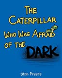 img - for The Caterpillar Who Was Afraid of the Dark book / textbook / text book