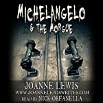 Michelangelo & the Morgue: Michelangelo & Me, Volume 1 | Joanne Lewis