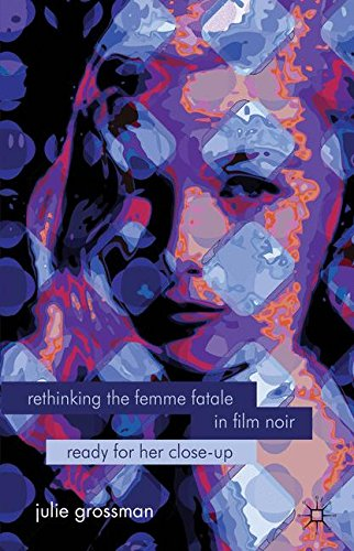 Rethinking The Femme Fatale In Film Noir: Ready For Her Close-Up