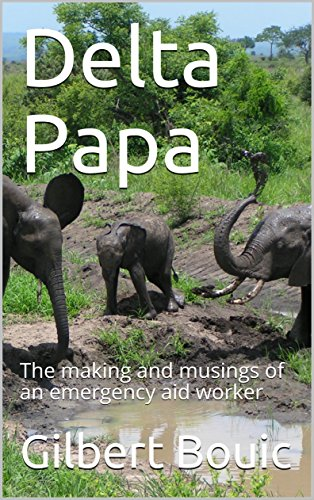 Download for free Delta Papa: The making and musings of an emergency aid worker
