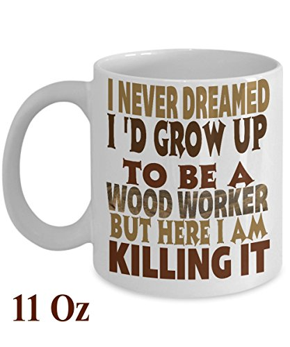 GIFTS FOR THE WOODWORKER/Manual workers/handyman&some one into basic hand woodworking/woodwork magazine/tools/equipment - tea cup- best birthday gift for women/men - White 11 Oz Ceramic Coffee mug