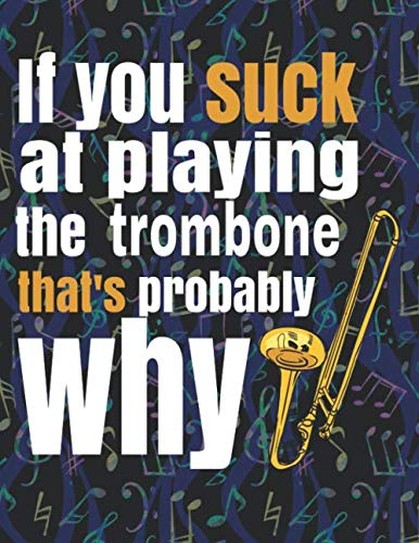 (If You Suck at Playing the Trombone, That's Probably Why: Blank Sheet Music Notebook - 8.5x11