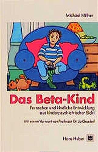 Das Beta-Kind: Fernsehen und kindliche Entwicklung aus kinderpsychiatrischer Sicht