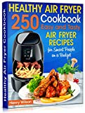 Healthy Air Fryer Cookbook: 250 Easy and Tasty Air Fryer Recipes for Smart People on a Budget.