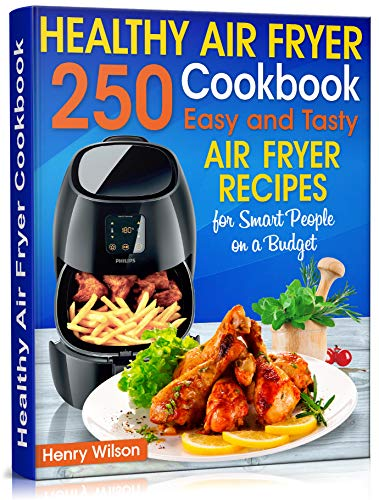 Healthy Air Fryer Cookbook: 250 Easy and Tasty Air Fryer Recipes for Smart People on a Budget. 1