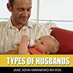 Types of Husbands   Jane John-Nwankwo RN MSN