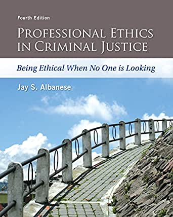 ethics in criminal justice The scope of criminal justice ethics is usually construed narrowly to encompass a range of concrete and mid-level ethical problems encountered within the primary institutions of criminal justice—police, courts, and corrections—including, for example, use-of-force policies, judicial corruption .