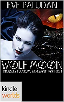 Vampire for Hire: Wolf Moon (Kindle Worlds Novella) (Kingsley Fulcrum, Werewolf for Hire Book 1) by [Paludan, Eve]