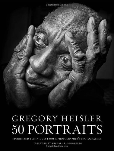 Gregory Heisler: 50 Portraits by Gregory Heisler, Foreword by Michael R. Bloomberg (2013) Hardcover