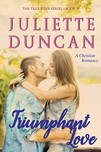Triumphant Love: A Christian Romance (The True Love Series Book 4)