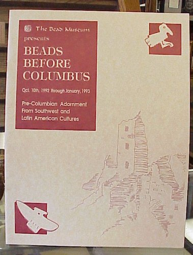 Columbus Jewelry - The Bead Museum Presents Beads before Columbus: Pre-Columbian Adornment of Southwest and Latin American Cultures, October 9, 1992 - January 25, 1993.