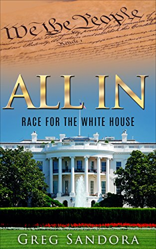Book: ALL IN: The Race for the Presidency: Jack Canon's American Destiny by Greg Sandora