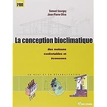La conception bioclimatique -- Des maisons confortables et économes en neuf et en réhabilitation