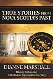 True Stories from Nova Scotia's Past, Dianne Marshall, 1459501330