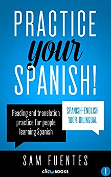 Practice Your Spanish! #1: Reading and translation practice for people learning Spanish (Spanish Practice) (English Edition) de [Fuentes, Sam]