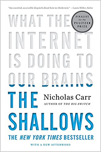 The Shallows: What the Internet is Doing to Our Brains by Nicholas Carr