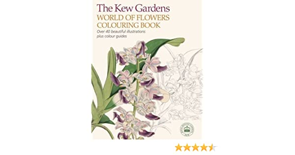 Amazon The Kew Gardnens World Of Flowers Colouring Book 9781784283223 Gardens Books