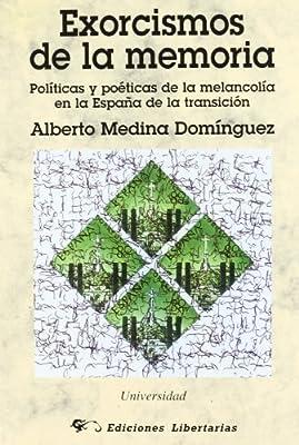 Exorcismos de la memoria: Políticas y poéticas de la melancolía en ...