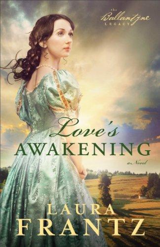 (Love's Awakening (The Ballantyne Legacy Book #2): A Novel)