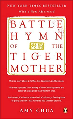 Sorry Tiger Moms Helicopter Parenting >> Amazon Com Battle Hymn Of The Tiger Mother 9780143120582