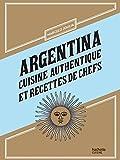 Argentina cuisine authentique et recettes de chefs