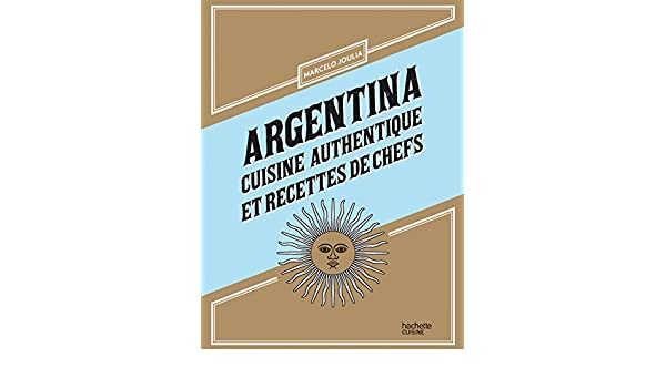 Argentina: Cuisine authentique et recettes de chefs: Amazon.es: Marcelo Joulia: Libros en idiomas extranjeros