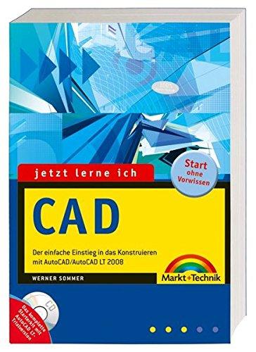 Jetzt lerne ich CAD - inkl. komplettes Starterkit mit Trial-Version und allen Beispielen: Der einfache Einstieg in das Konstruieren mit AutoCAD/AutoCAD LT 2008