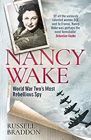 Nancy Wake: World War Two's Most Rebellious Spy