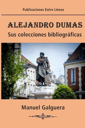 Alejandro Dumas. Sus colecciones bibliograficas (Spanish Edition) [Manuel Galguera] (Tapa Blanda)