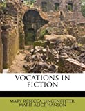 Vocations in Fiction, Mary Rebecca Lingenfelter and Marie Alice HANSON, 1179551346