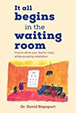 img - for It All Begins in the Waiting Room: How to drive your doctor crazy while escaping retaliation book / textbook / text book