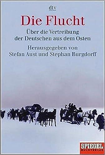 Die Flucht Uber Die Vertreibung Der Deutschen Aus Dem Osten Dtv Fortsetzungsnummer 31 Band 34181 Amazon De Aust Stefan Bucher