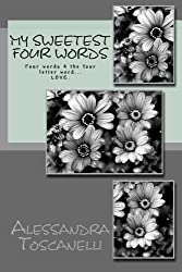 My Sweetest Four Words: Four words 4 the four letter word... LOVE. (My Sweetest Journey) (Volume 4)