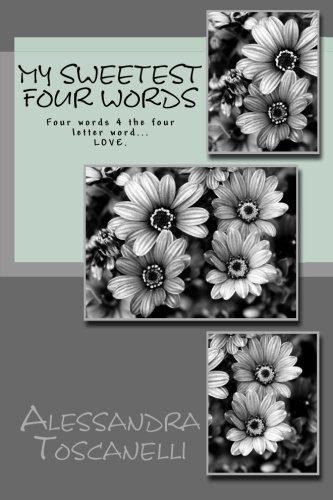 Read Online My Sweetest Four Words: Four words 4 the four letter word... LOVE. (My Sweetest Journey) (Volume 4) pdf epub