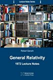 General Relativity: 1972 Lecture Notes (Lecture Notes Series) (Volume 1)