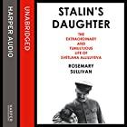 Stalin's Daughter: The Extraordinary and Tumultuous Life of Svetlana Alliluyeva Audiobook by Rosemary Sullivan Narrated by Karen Cass