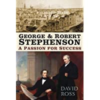 George & Robert Stephenson: A Passion for Success
