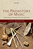 Music Best Deals - The Prehistory of Music: Human Evolution, Archaeology, and the Origins of Musicality