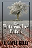 The Watermelon Patch, J. Kelly, 1424150035