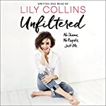 Unfiltered: No Shame, No Regrets, Just Me | Lily Collins