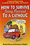 How to Survive Being Married to a Catholic: A Frank and Honest Guide to Catholic Attitudes, Beliefs, and Practices
