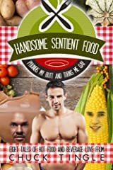 Handsome Sentient Food Pounds My Butt And Turns Me Gay: Eight Tales Of Hot Food Paperback
