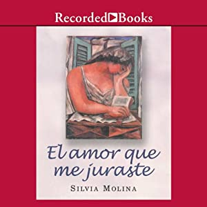 El amor que me juraste [The Love That You Swore to Me] Audiobook