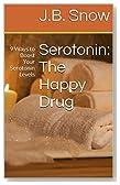 Serotonin: The Happy Drug: 9 Ways to Boost Your Serotonin Levels (Transcend Mediocrity Book 154)