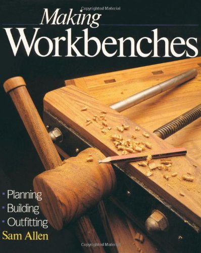 Making Workbenches: * Planning * Building * Outfitting (Sams Outdoor Furniture)