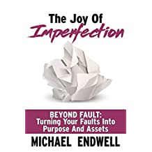 THE JOY OF IMPERFECTION:: BEYOND FAULT: TURNING YOUR FAULTS INTO PURPOSE AND ASSETS